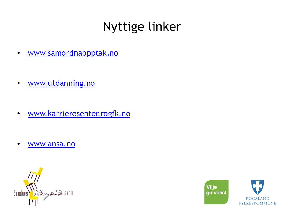 Nyttige linker www.samordnaopptak.no www.utdanning.no www.karrieresenter.rogfk.no www.ansa.no