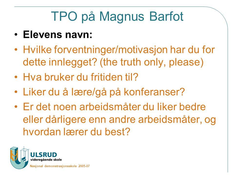 Nasjonal demonstrasjonsskole 2005-07 TPO på Magnus Barfot Elevens navn: Hvilke forventninger/motivasjon har du for dette innlegget.