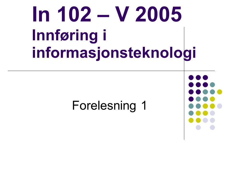 In 102 – V 2005 Innføring i informasjonsteknologi Forelesning 1