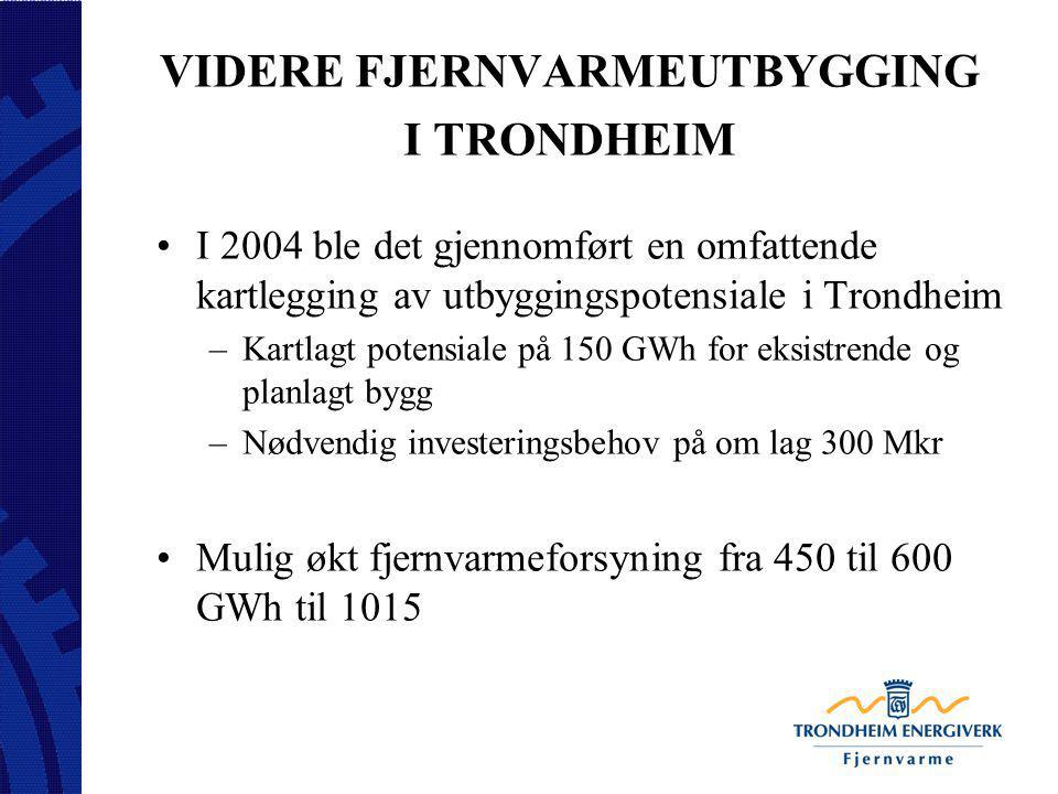 VIDERE FJERNVARMEUTBYGGING I TRONDHEIM I 2004 ble det gjennomført en omfattende kartlegging av utbyggingspotensiale i Trondheim –Kartlagt potensiale p