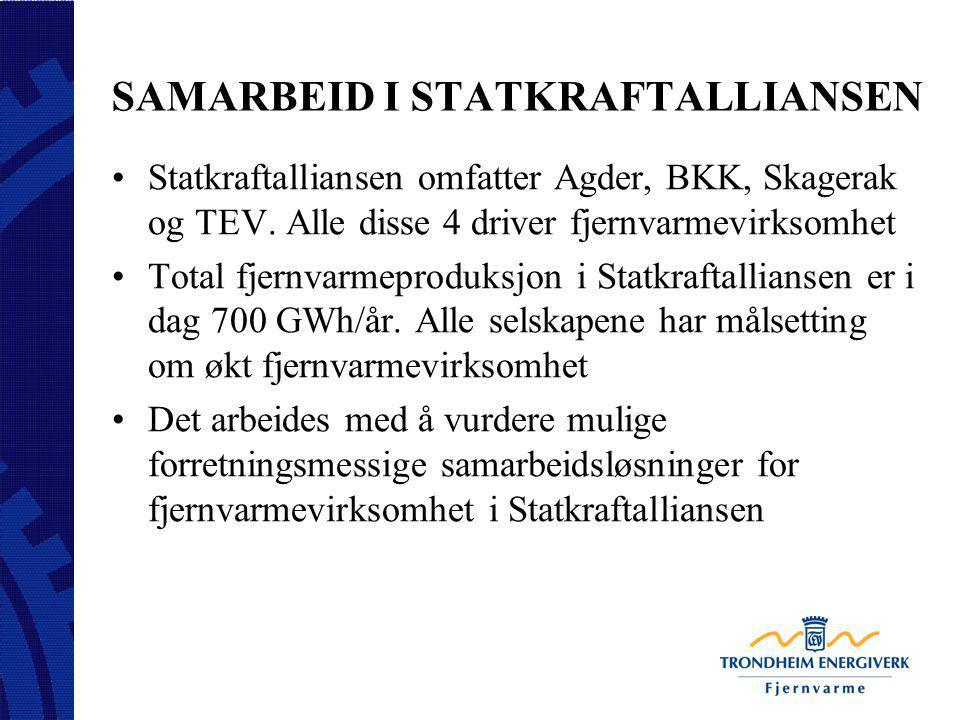 SAMARBEID I STATKRAFTALLIANSEN Statkraftalliansen omfatter Agder, BKK, Skagerak og TEV. Alle disse 4 driver fjernvarmevirksomhet Total fjernvarmeprodu
