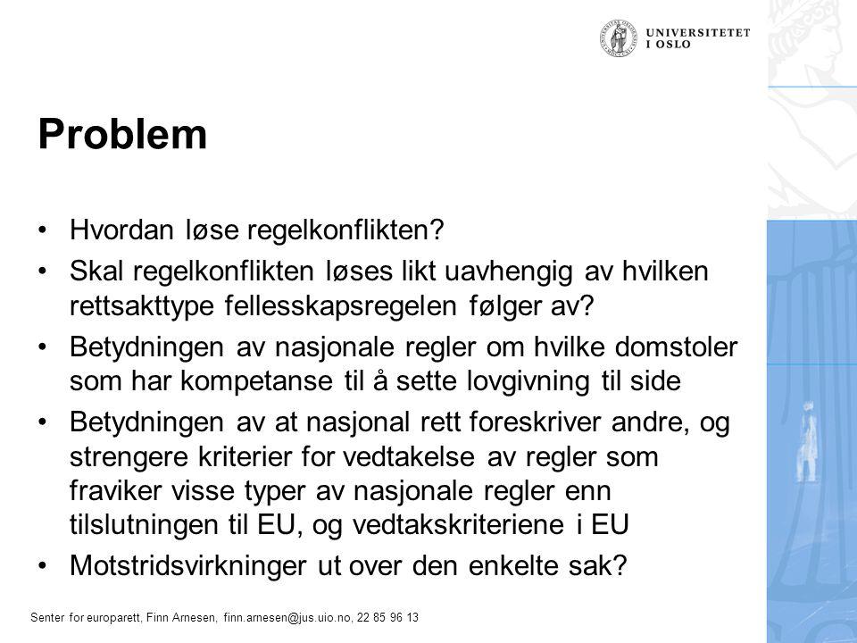 Senter for europarett, Finn Arnesen, finn.arnesen@jus.uio.no, 22 85 96 13 Problem Hvordan løse regelkonflikten? Skal regelkonflikten løses likt uavhen