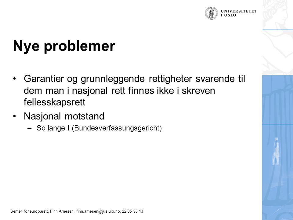 Senter for europarett, Finn Arnesen, finn.arnesen@jus.uio.no, 22 85 96 13 Nye problemer Garantier og grunnleggende rettigheter svarende til dem man i
