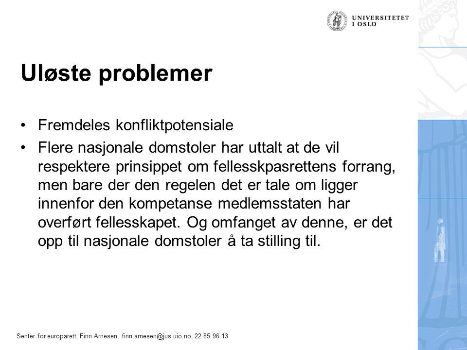 Senter for europarett, Finn Arnesen, finn.arnesen@jus.uio.no, 22 85 96 13 Uløste problemer Fremdeles konfliktpotensiale Flere nasjonale domstoler har