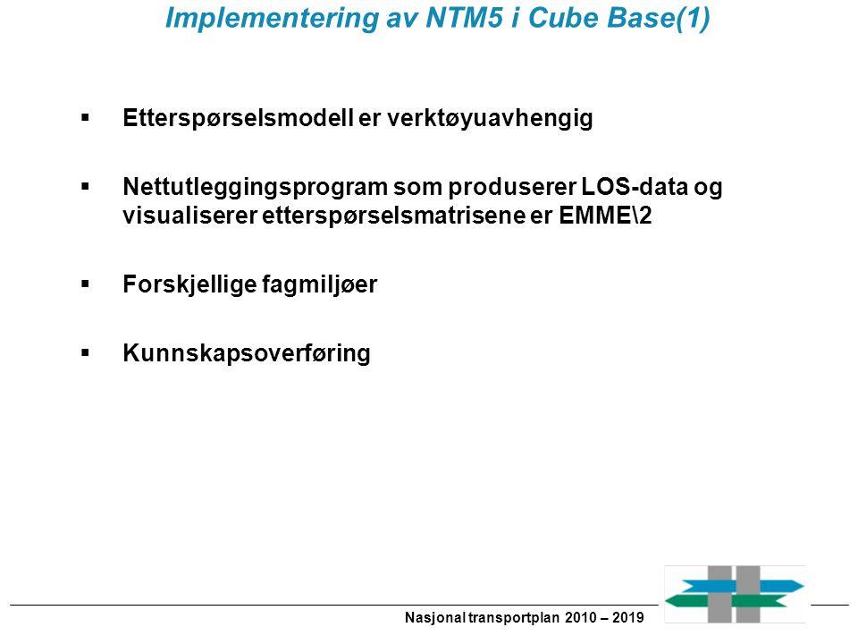 Nasjonal transportplan 2010 – 2019 Implementering av NTM5 i Cube Base(1)  Etterspørselsmodell er verktøyuavhengig  Nettutleggingsprogram som produserer LOS-data og visualiserer etterspørselsmatrisene er EMME\2  Forskjellige fagmiljøer  Kunnskapsoverføring