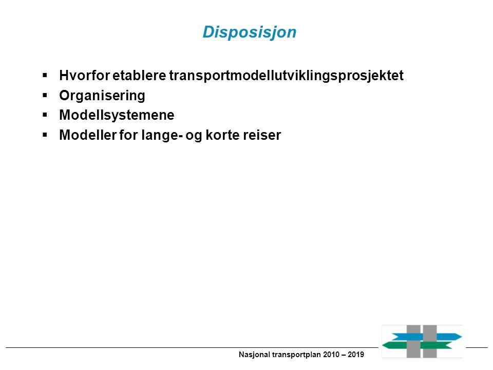 Nasjonal transportplan 2010 – 2019 Disposisjon  Hvorfor etablere transportmodellutviklingsprosjektet  Organisering  Modellsystemene  Modeller for lange- og korte reiser