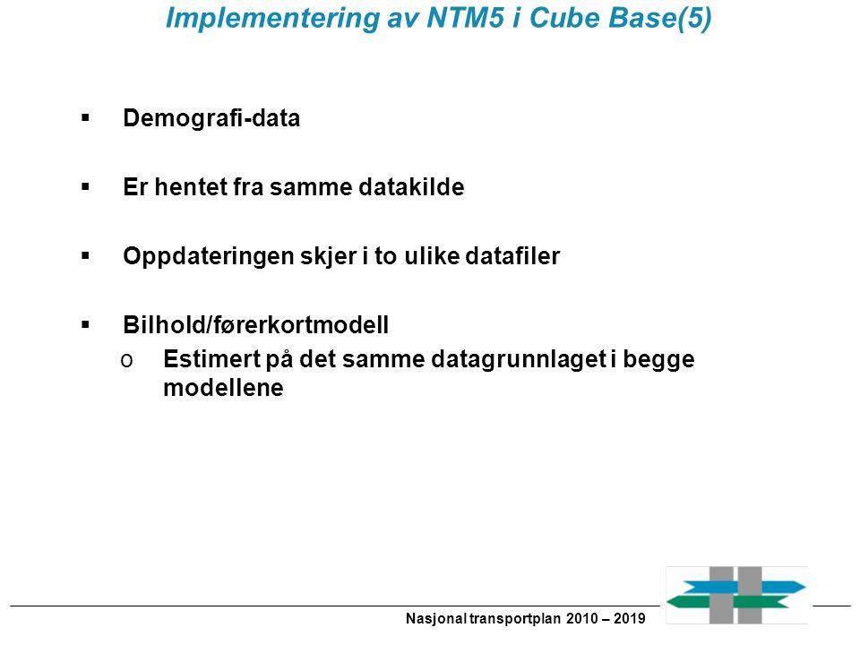 Nasjonal transportplan 2010 – 2019 Implementering av NTM5 i Cube Base(5)  Demografi-data  Er hentet fra samme datakilde  Oppdateringen skjer i to ulike datafiler  Bilhold/førerkortmodell oEstimert på det samme datagrunnlaget i begge modellene