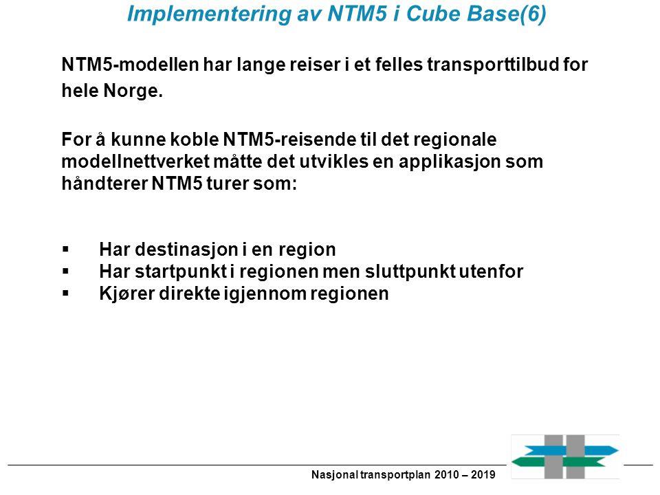 Nasjonal transportplan 2010 – 2019 Implementering av NTM5 i Cube Base(6) NTM5-modellen har lange reiser i et felles transporttilbud for hele Norge.