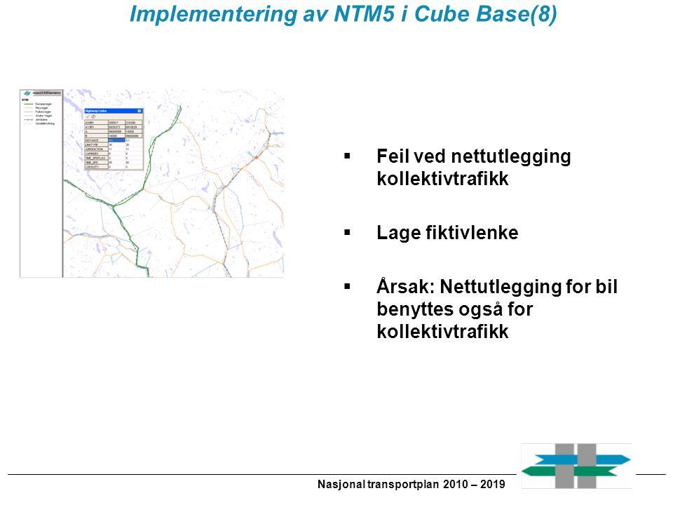 Nasjonal transportplan 2010 – 2019 Implementering av NTM5 i Cube Base(8)  Feil ved nettutlegging kollektivtrafikk  Lage fiktivlenke  Årsak: Nettutlegging for bil benyttes også for kollektivtrafikk