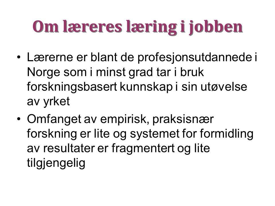 Om læreres læring i jobben Lærerne er blant de profesjonsutdannede i Norge som i minst grad tar i bruk forskningsbasert kunnskap i sin utøvelse av yrk