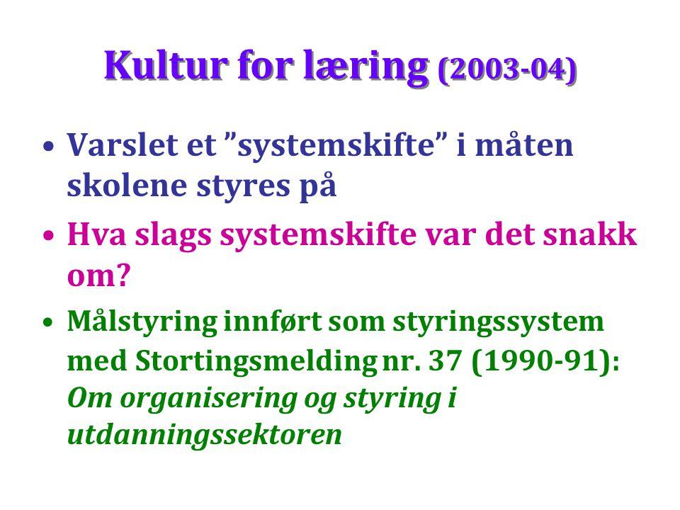 """Kultur for læring (2003-04) Varslet et """"systemskifte"""" i måten skolene styres på Hva slags systemskifte var det snakk om? Målstyring innført som styrin"""