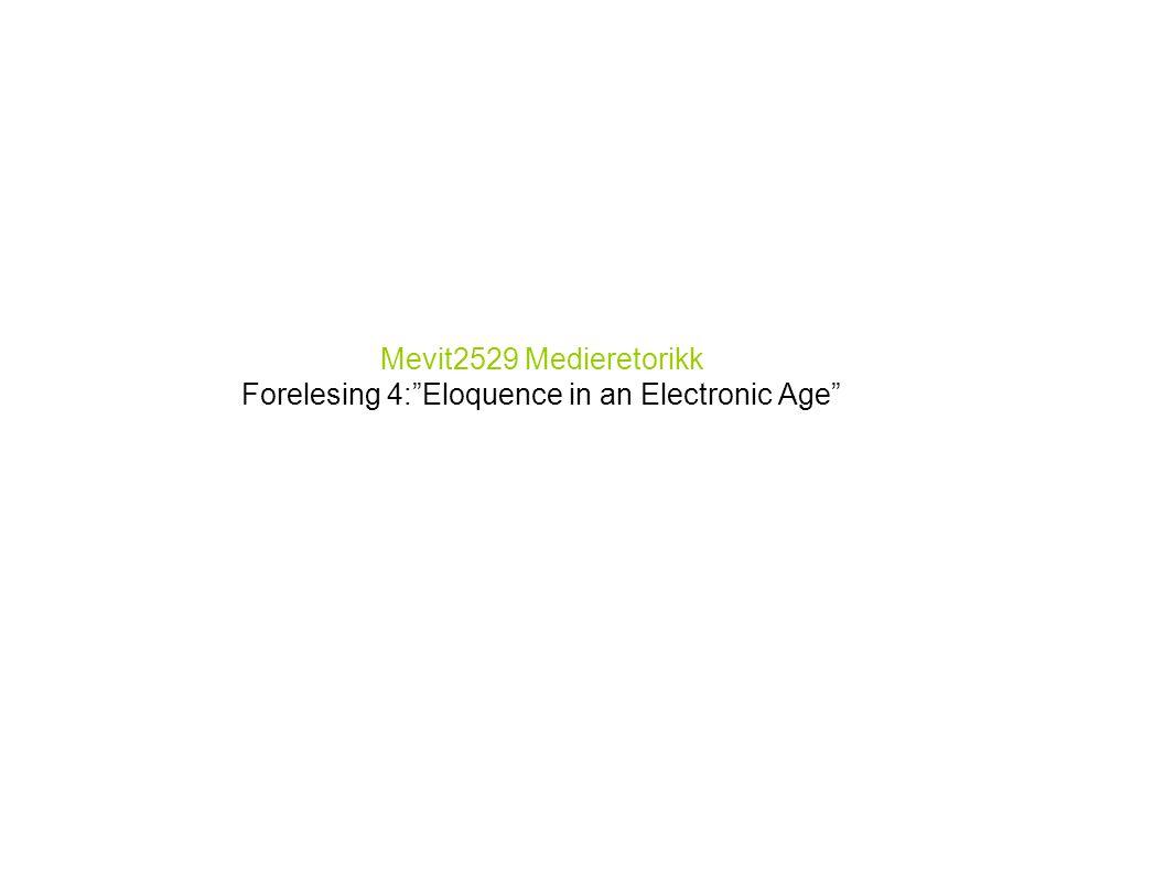 Mevit2529 Medieretorikk Forelesing 4: Eloquence in an Electronic Age Espen Ytreberg