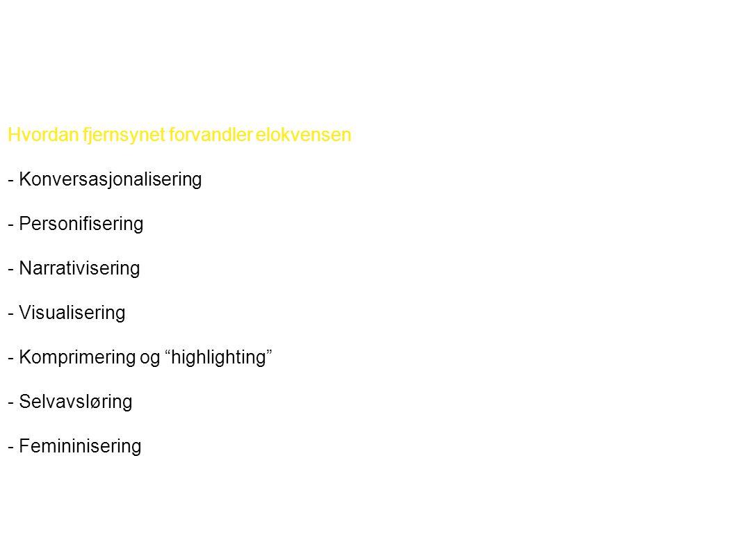 Hvordan fjernsynet forvandler elokvensen - Konversasjonalisering - Personifisering - Narrativisering - Visualisering - Komprimering og highlighting - Selvavsløring - Femininisering