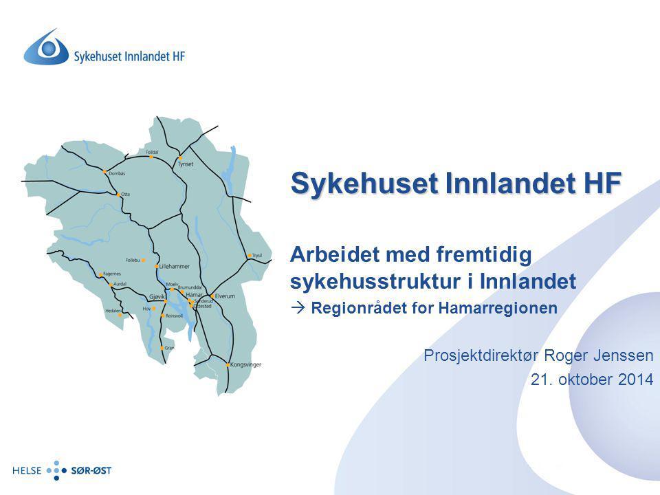 Sykehuset Innlandet HF Arbeidet med fremtidig sykehusstruktur i Innlandet  Regionrådet for Hamarregionen Prosjektdirektør Roger Jenssen 21. oktober 2