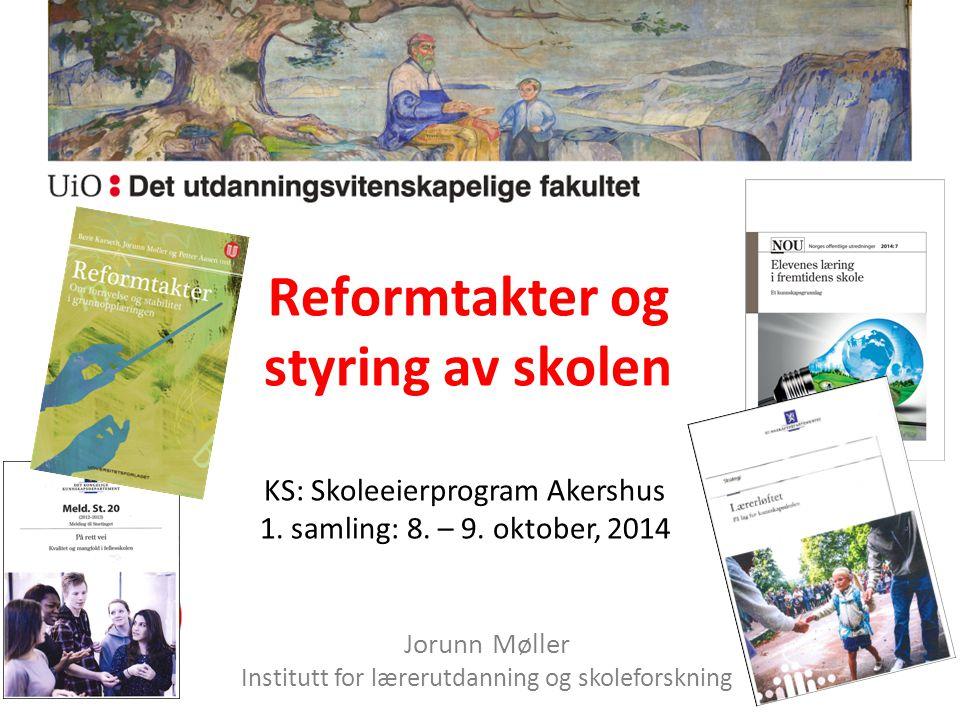 Reformtakter og styring av skolen Jorunn Møller Institutt for lærerutdanning og skoleforskning KS: Skoleeierprogram Akershus 1.