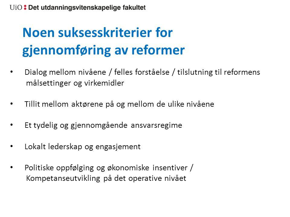 Noen suksesskriterier for gjennomføring av reformer Dialog mellom nivåene / felles forståelse / tilslutning til reformens målsettinger og virkemidler
