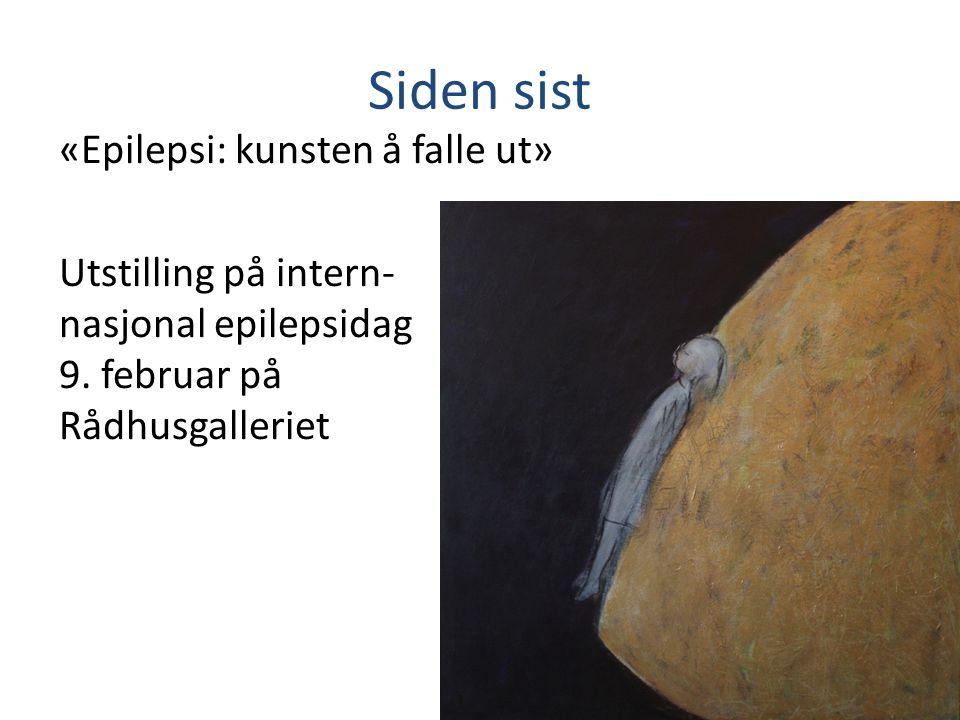 Siden sist «Epilepsi: kunsten å falle ut» Utstilling på intern- nasjonal epilepsidag 9. februar på Rådhusgalleriet