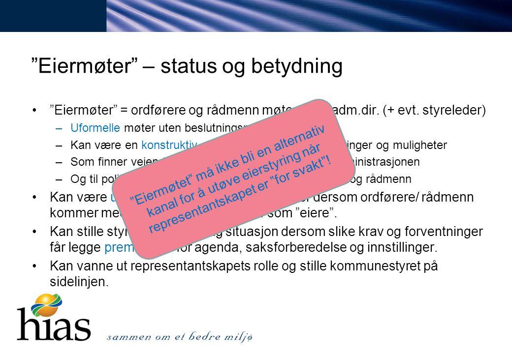 """""""Eiermøter"""" – status og betydning """"Eiermøter"""" = ordførere og rådmenn møtes med adm.dir. (+ evt. styreleder) –Uformelle møter uten beslutningsmyndighet"""