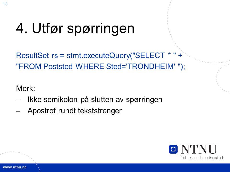 18 4. Utfør spørringen ResultSet rs = stmt.executeQuery(