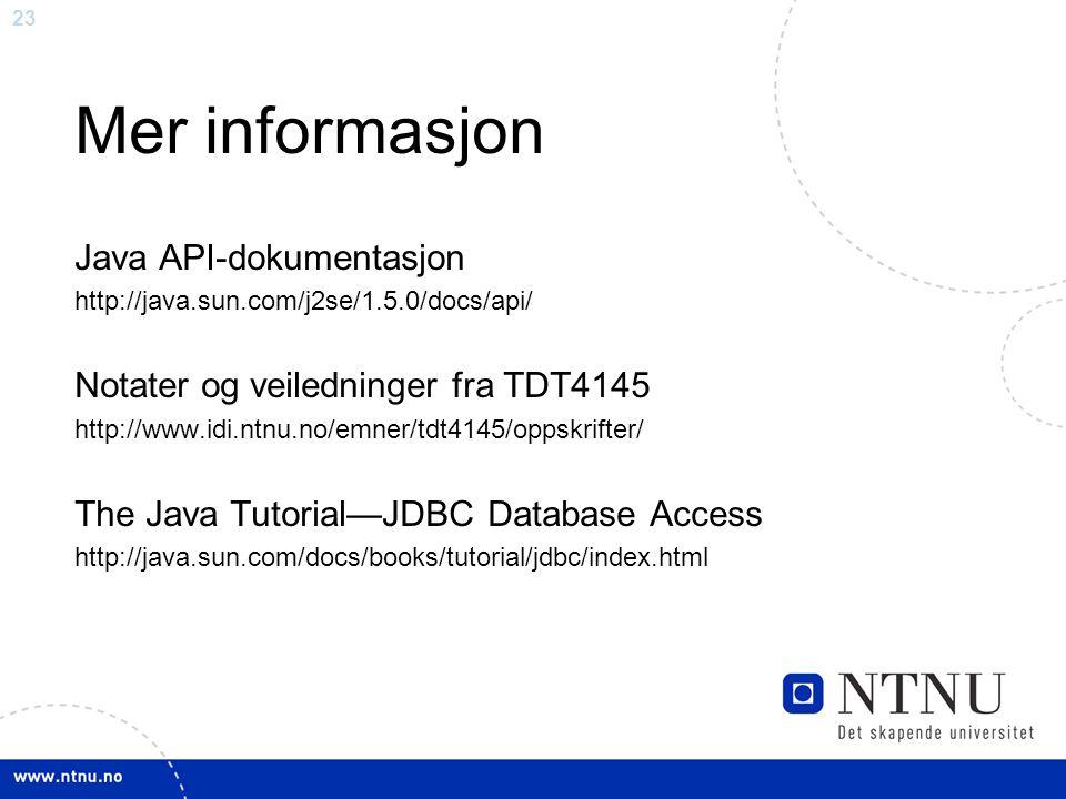 23 Mer informasjon Java API-dokumentasjon http://java.sun.com/j2se/1.5.0/docs/api/ Notater og veiledninger fra TDT4145 http://www.idi.ntnu.no/emner/tdt4145/oppskrifter/ The Java Tutorial—JDBC Database Access http://java.sun.com/docs/books/tutorial/jdbc/index.html