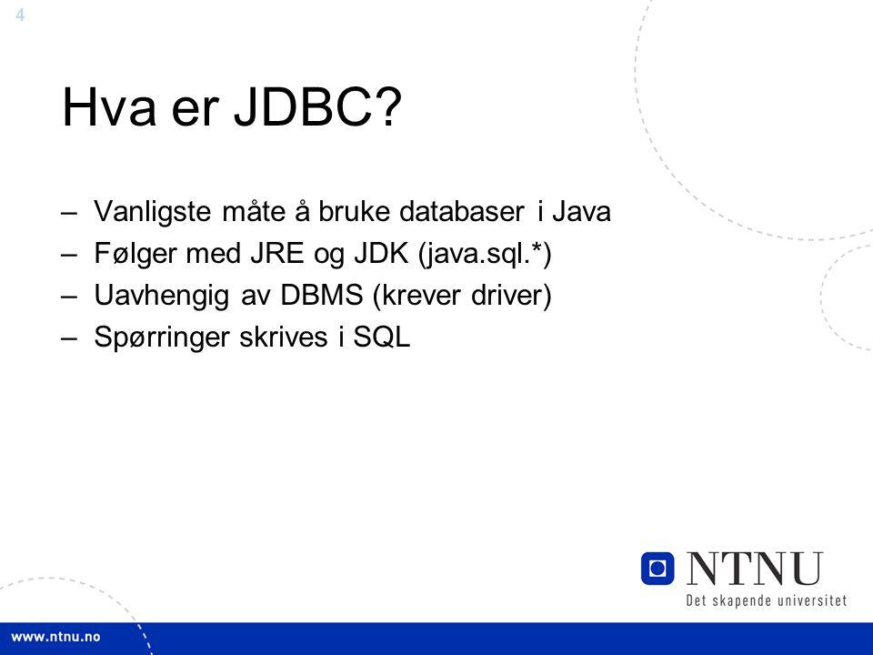 4 Hva er JDBC? –Vanligste måte å bruke databaser i Java –Følger med JRE og JDK (java.sql.*) –Uavhengig av DBMS (krever driver) –Spørringer skrives i S