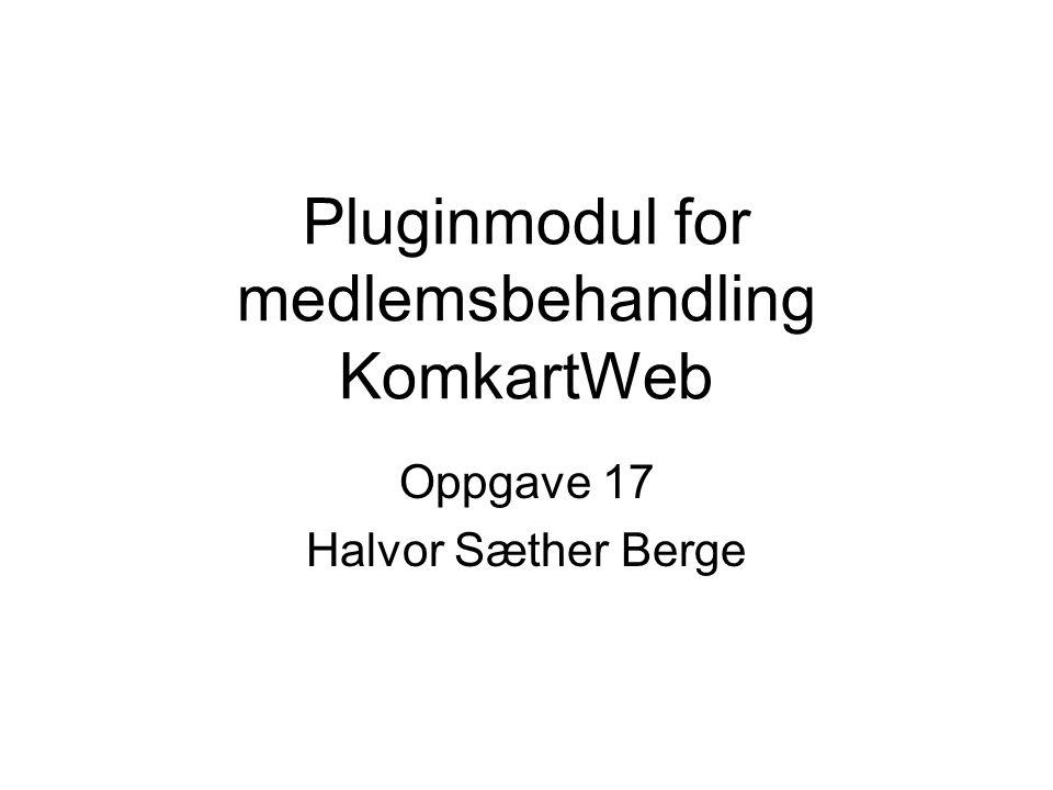 Pluginmodul for medlemsbehandling KomkartWeb Oppgave 17 Halvor Sæther Berge