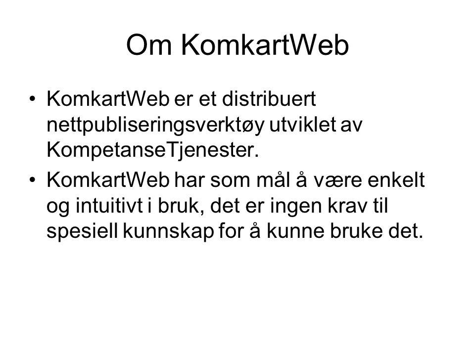 Om KomkartWeb KomkartWeb er et distribuert nettpubliseringsverktøy utviklet av KompetanseTjenester. KomkartWeb har som mål å være enkelt og intuitivt