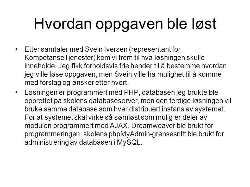 Hvordan oppgaven ble løst Etter samtaler med Svein Iversen (representant for KompetanseTjenester) kom vi frem til hva løsningen skulle inneholde. Jeg