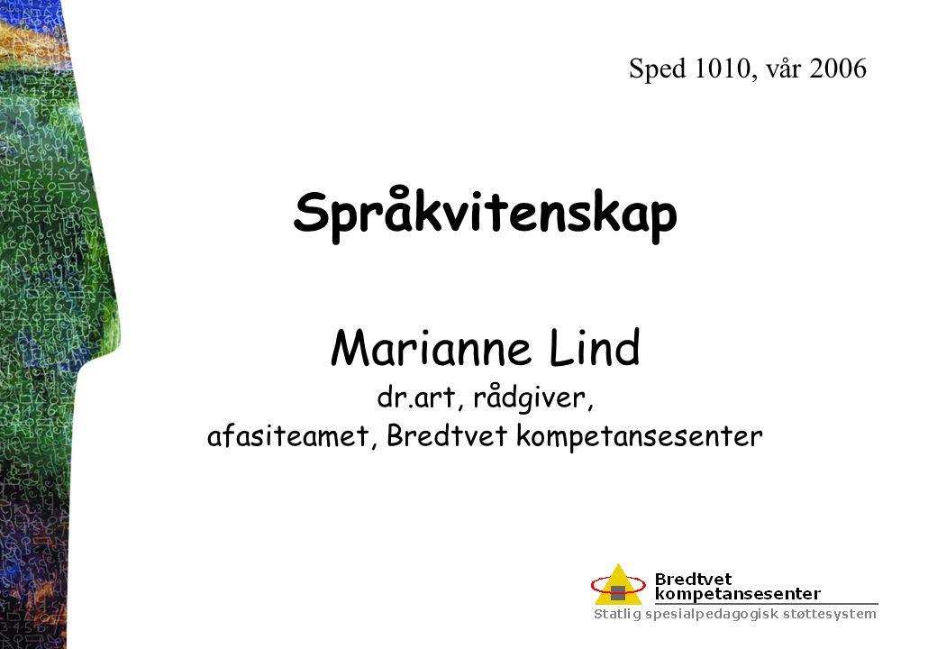 Språkvitenskap Marianne Lind dr.art, rådgiver, afasiteamet, Bredtvet kompetansesenter Sped 1010, vår 2006