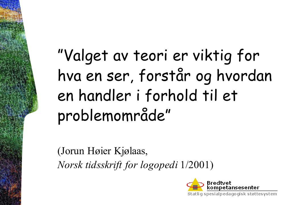 """""""Valget av teori er viktig for hva en ser, forstår og hvordan en handler i forhold til et problemområde"""" (Jorun Høier Kjølaas, Norsk tidsskrift for lo"""
