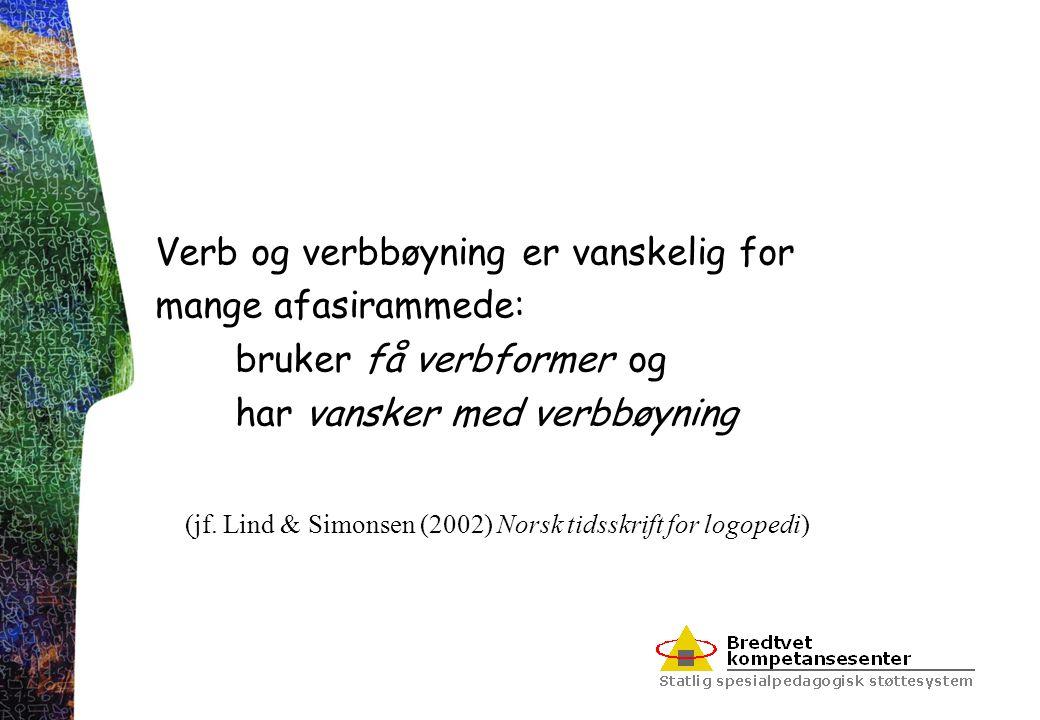 Verb og verbbøyning er vanskelig for mange afasirammede: bruker få verbformer og har vansker med verbbøyning (jf. Lind & Simonsen (2002) Norsk tidsskr