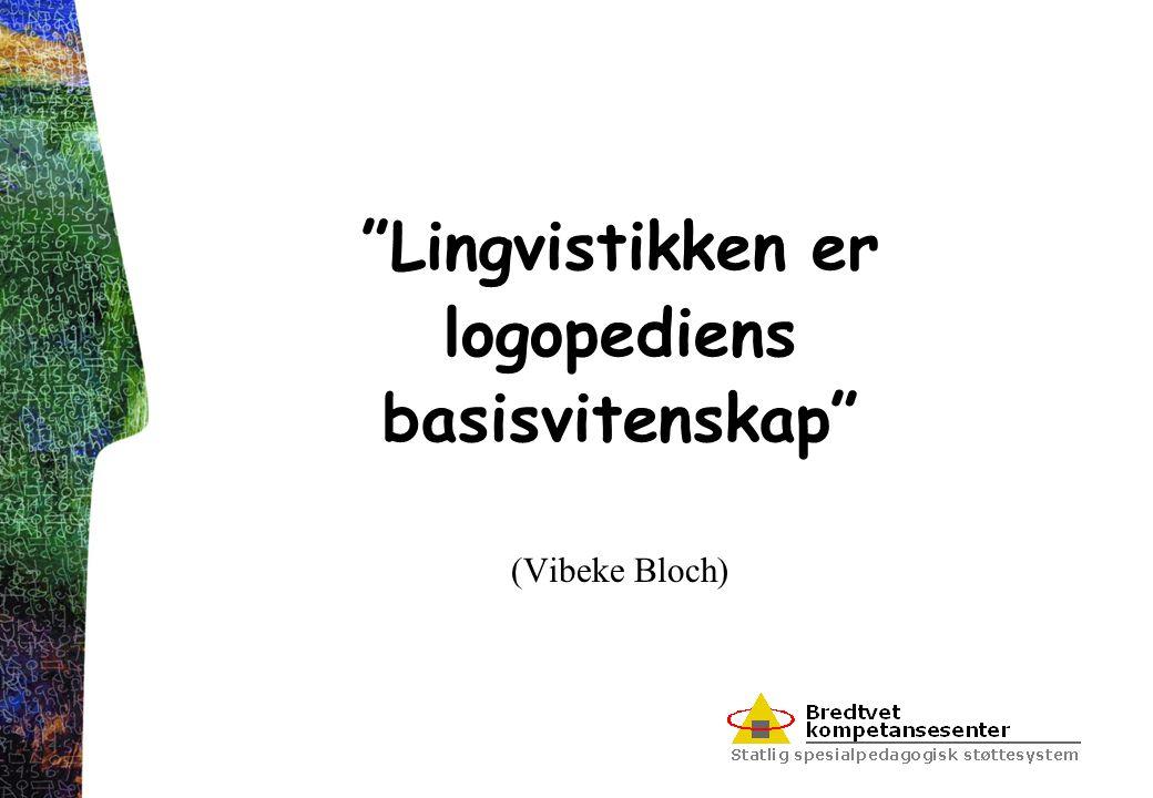 """""""Lingvistikken er logopediens basisvitenskap"""" (Vibeke Bloch)"""