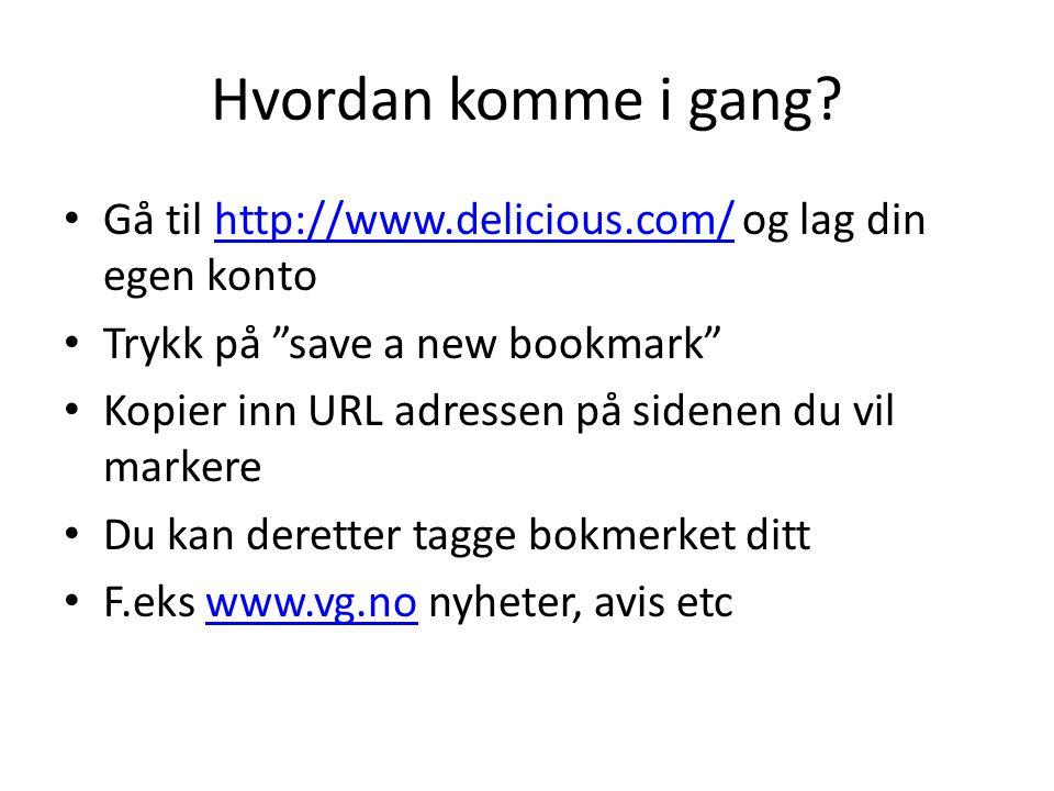 """Hvordan komme i gang? Gå til http://www.delicious.com/ og lag din egen kontohttp://www.delicious.com/ Trykk på """"save a new bookmark"""" Kopier inn URL ad"""