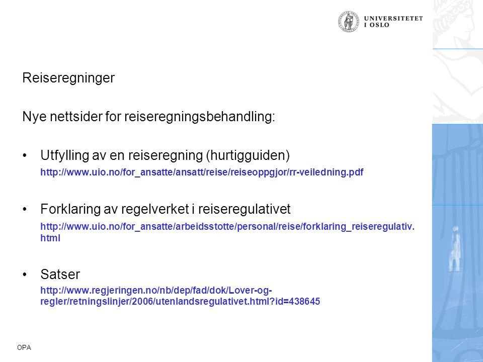 OPA Reiseregninger Nye nettsider for reiseregningsbehandling: Utfylling av en reiseregning (hurtigguiden) http://www.uio.no/for_ansatte/ansatt/reise/r