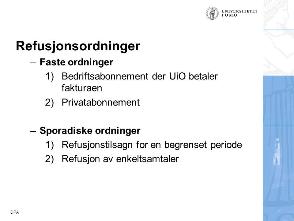 OPA Refusjonsordninger –Faste ordninger 1)Bedriftsabonnement der UiO betaler fakturaen 2)Privatabonnement –Sporadiske ordninger 1)Refusjonstilsagn for