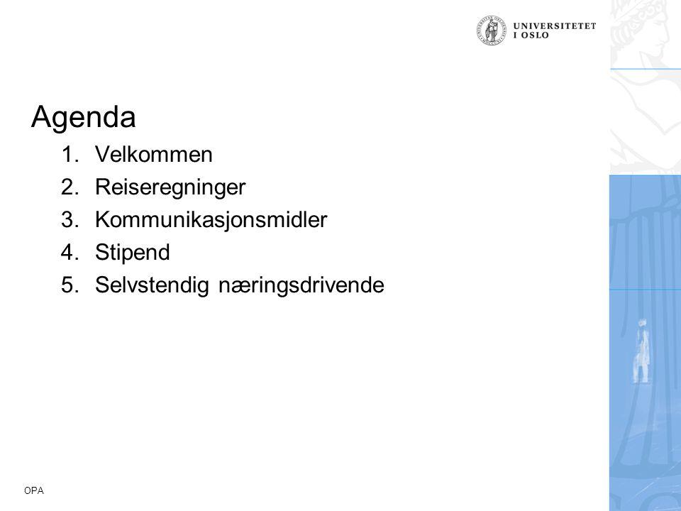 OPA Agenda 1.Velkommen 2.Reiseregninger 3.Kommunikasjonsmidler 4.Stipend 5.Selvstendig næringsdrivende