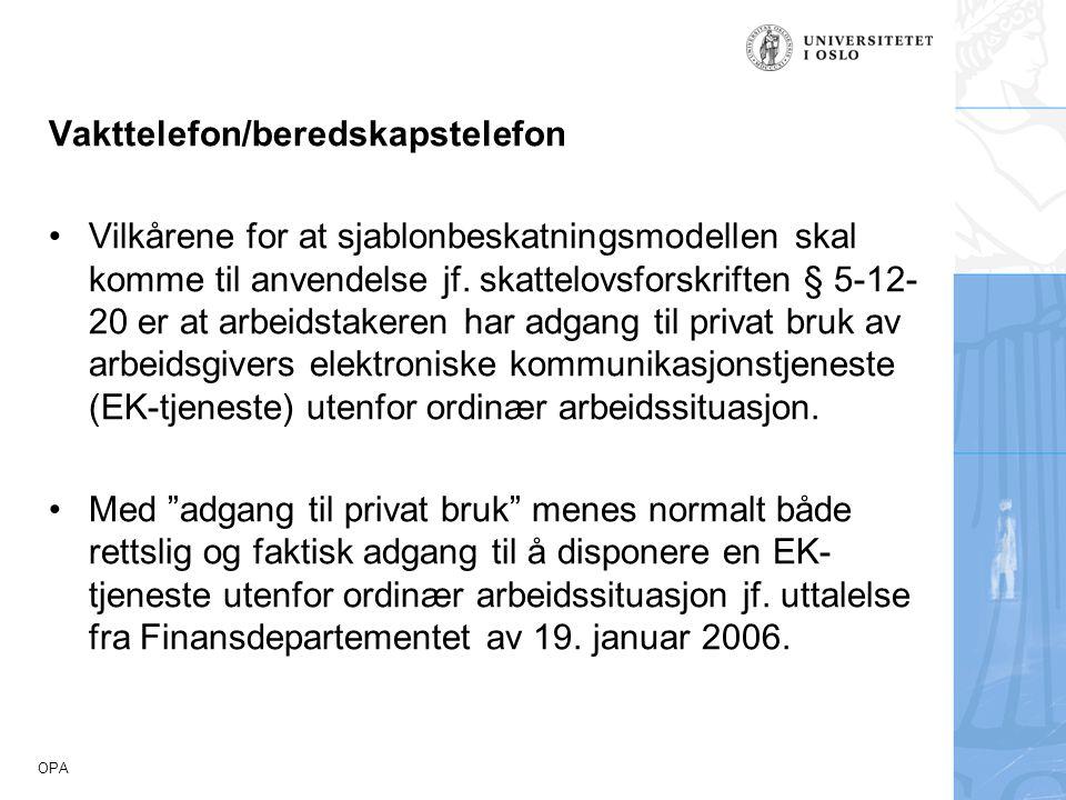 OPA Vakttelefon/beredskapstelefon Vilkårene for at sjablonbeskatningsmodellen skal komme til anvendelse jf. skattelovsforskriften § 5-12- 20 er at arb