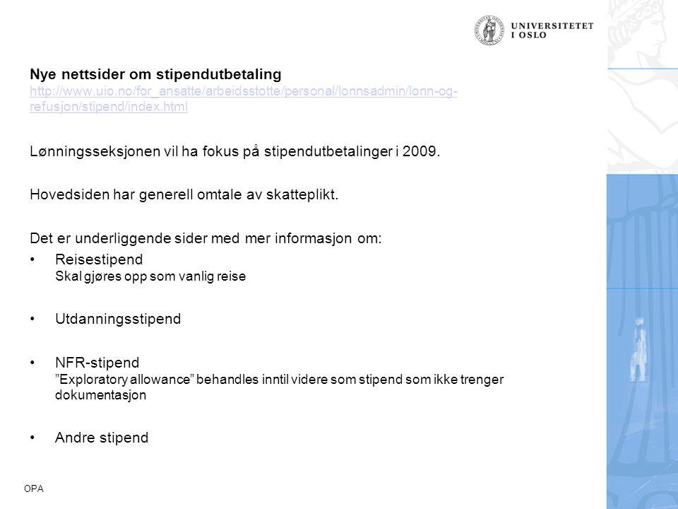 OPA Nye nettsider om stipendutbetaling http://www.uio.no/for_ansatte/arbeidsstotte/personal/lonnsadmin/lonn-og- refusjon/stipend/index.html http://www