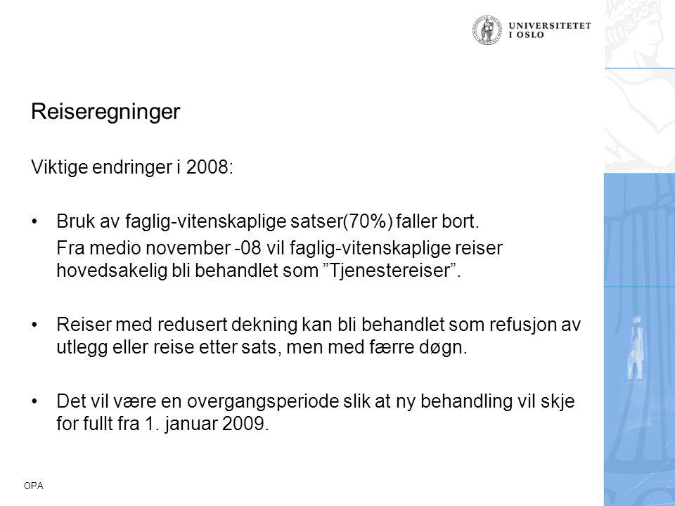 OPA Reiseregninger Viktige endringer i 2008: Bruk av faglig-vitenskaplige satser(70%) faller bort. Fra medio november -08 vil faglig-vitenskaplige rei