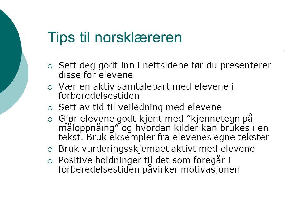 Tips til norsklæreren  Sett deg godt inn i nettsidene før du presenterer disse for elevene  Vær en aktiv samtalepart med elevene i forberedelsestide