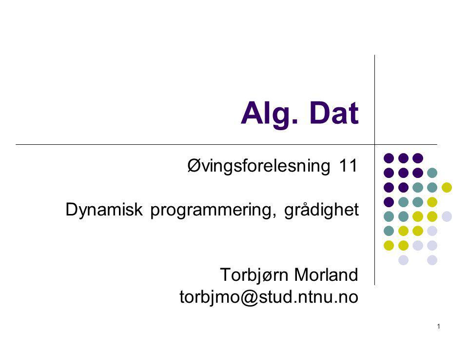 12 Eksempel 1 – Optimal substruktur Vi observerer at maks for en liste består av en maks for en mindre del av listen Eksempel: [1,7,8,7,1,2,4] 7+7+4 er maks for [1,7,8,7,1,2,4] 7+7 er maks for [1,7,8,7,1] 7 er maks for [1,7] Altså optimal løsning av problemet består av optimale løsninger av delproblemer
