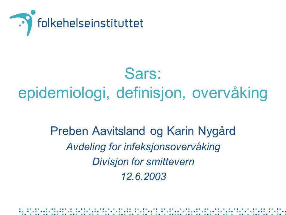 Sars: epidemiologi, definisjon, overvåking Preben Aavitsland og Karin Nygård Avdeling for infeksjonsovervåking Divisjon for smittevern 12.6.2003