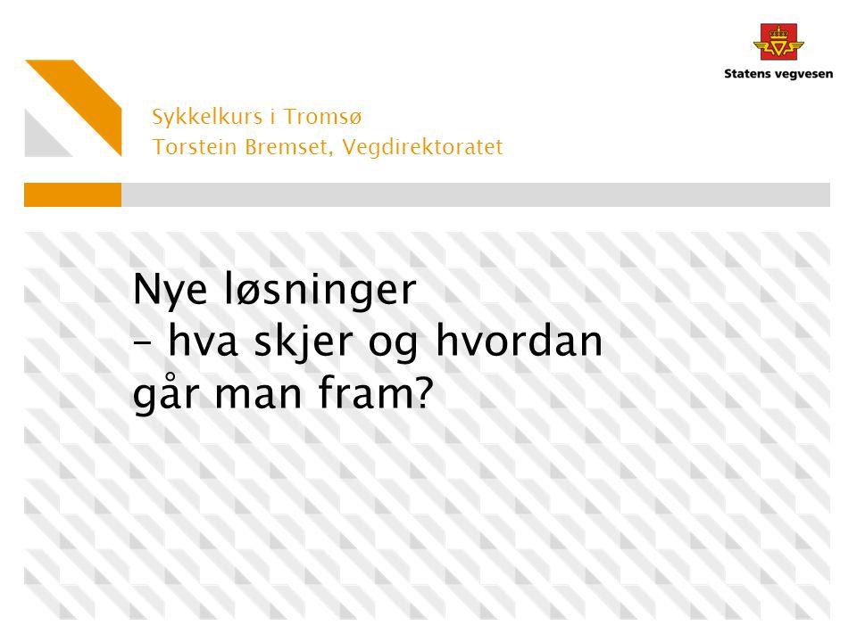 Sykkelkurs i Tromsø Torstein Bremset, Vegdirektoratet Nye løsninger – hva skjer og hvordan går man fram?