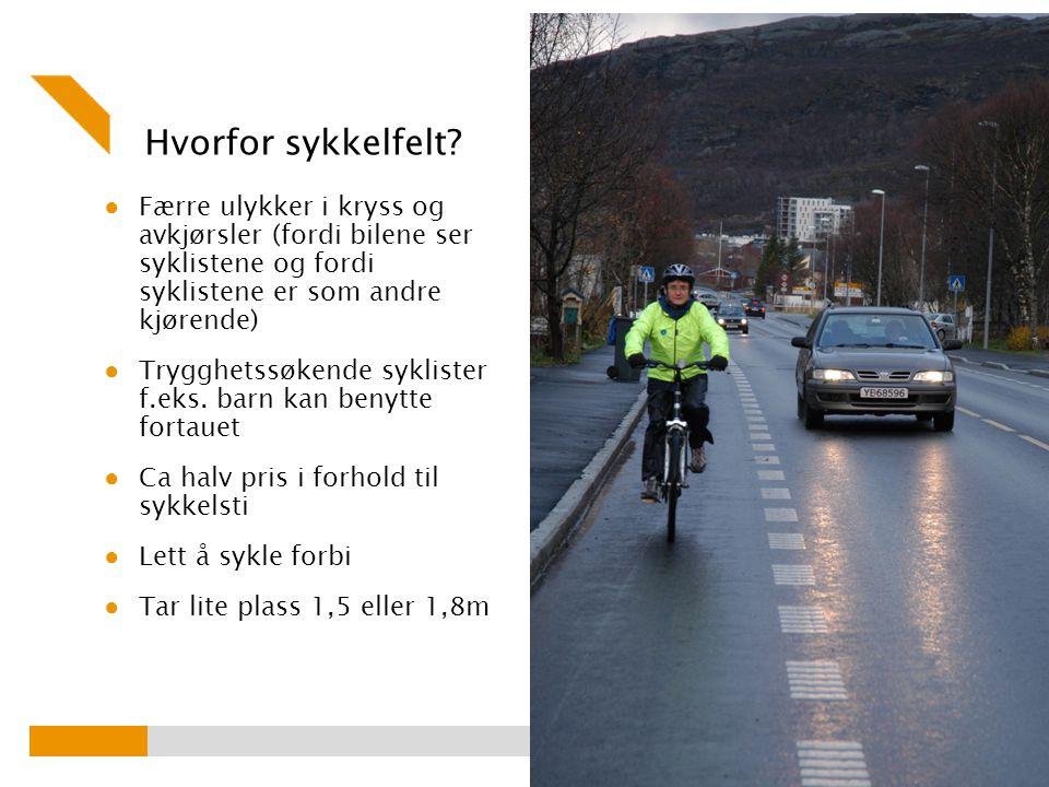 Hvorfor sykkelfelt? ● Færre ulykker i kryss og avkjørsler (fordi bilene ser syklistene og fordi syklistene er som andre kjørende) ● Trygghetssøkende s