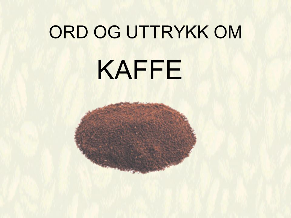 ORD OG UTTRYKK OM KAFFE