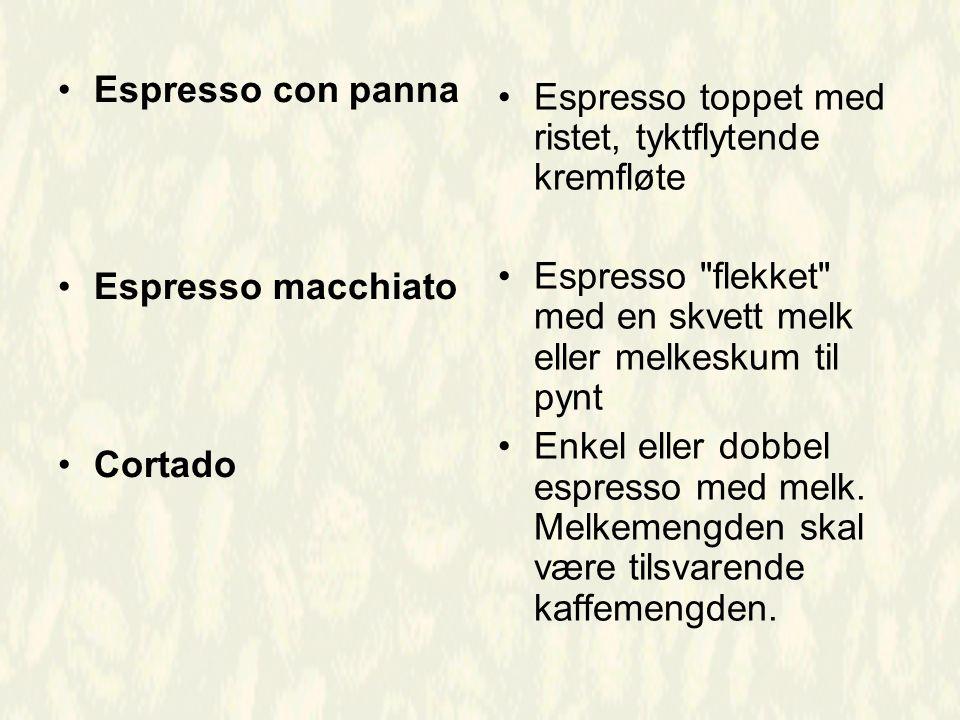 Espresso con panna Espresso macchiato Cortado Espresso toppet med ristet, tyktflytende kremfløte Espresso flekket med en skvett melk eller melkeskum til pynt Enkel eller dobbel espresso med melk.