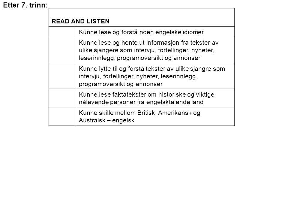 Etter 7. trinn: READ AND LISTEN Kunne lese og forstå noen engelske idiomer Kunne lese og hente ut informasjon fra tekster av ulike sjangere som interv