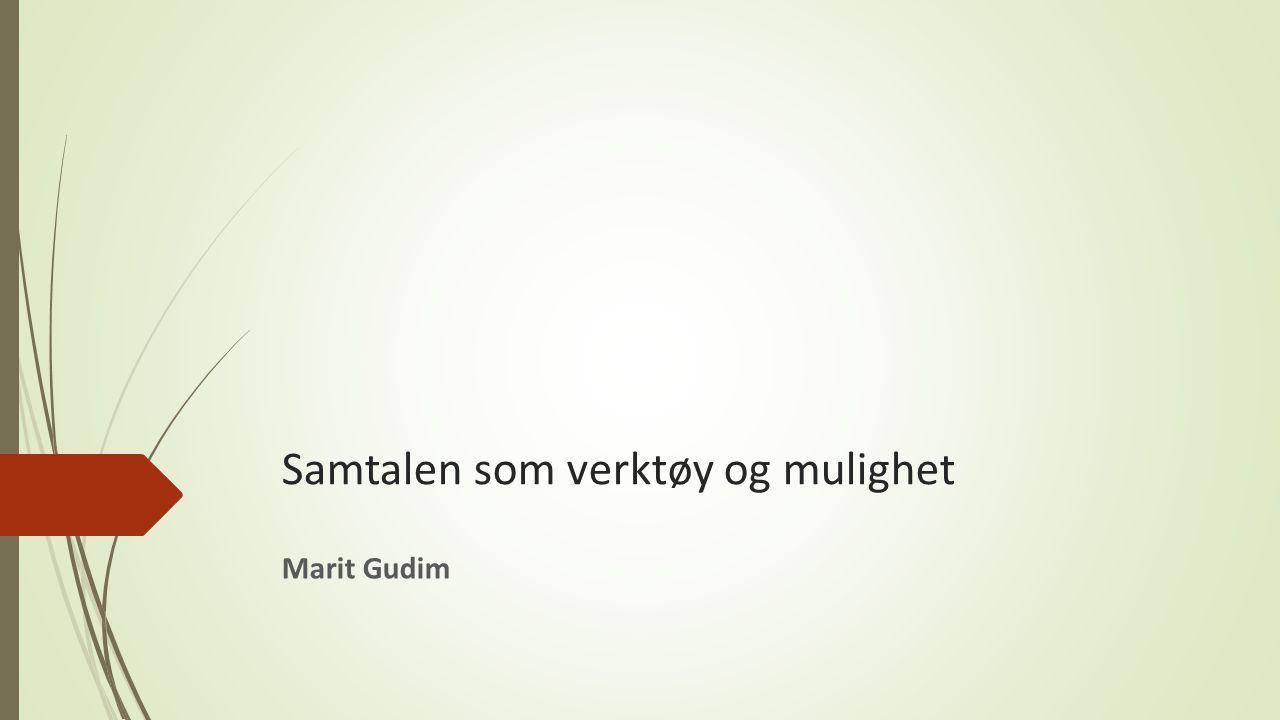 Samtalen som verktøy og mulighet Marit Gudim