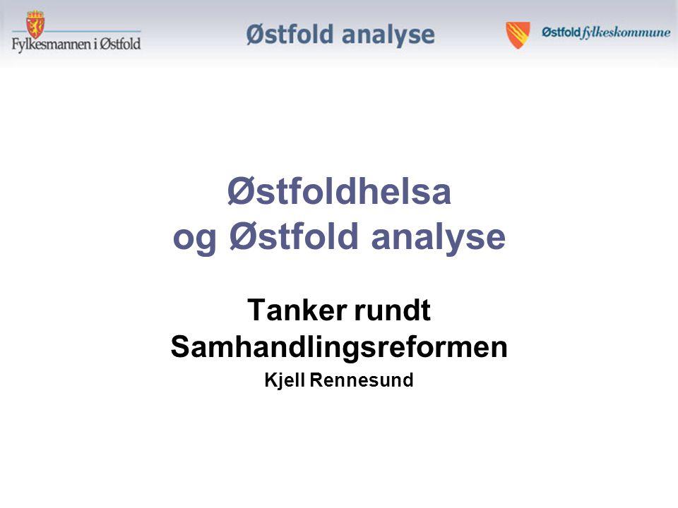 Østfoldhelsa og Østfold analyse Tanker rundt Samhandlingsreformen Kjell Rennesund