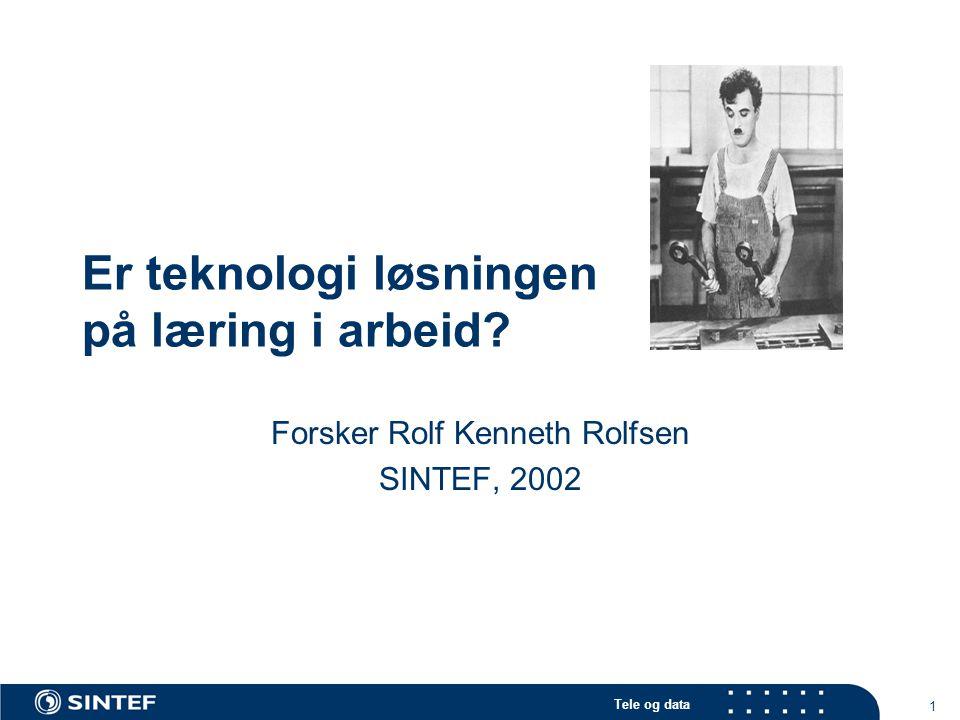 Tele og data 1 Er teknologi løsningen på læring i arbeid Forsker Rolf Kenneth Rolfsen SINTEF, 2002